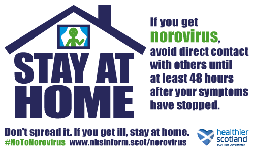 If you get norovirus, avoid direct contact with others until at least 48 hours after your symptoms have stopped. Don't spread it. If you get ill, stay at home. For more information, search #notonorovirus, or go to www.nhsinform.scot/norovirus.